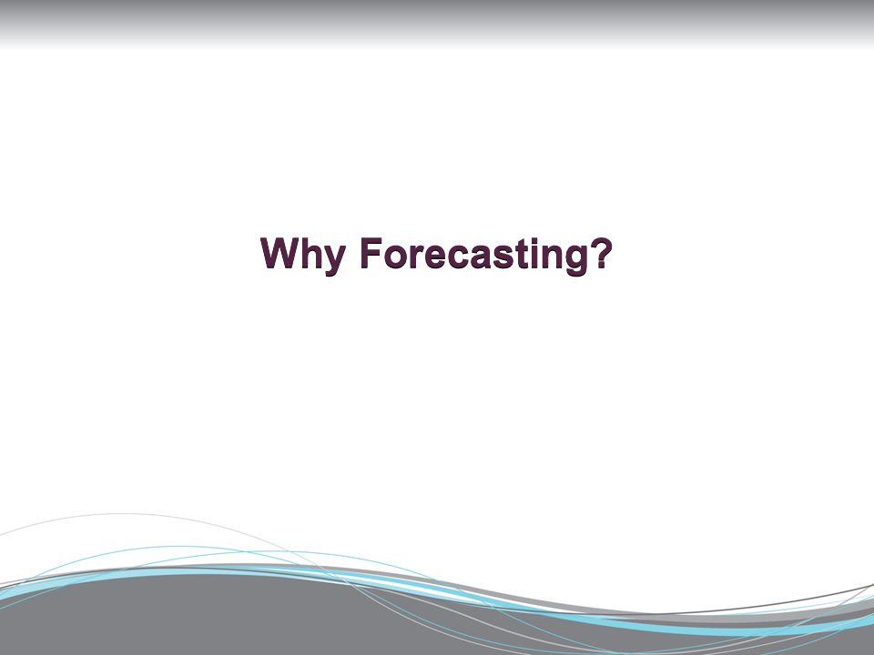 Why Forecasting?