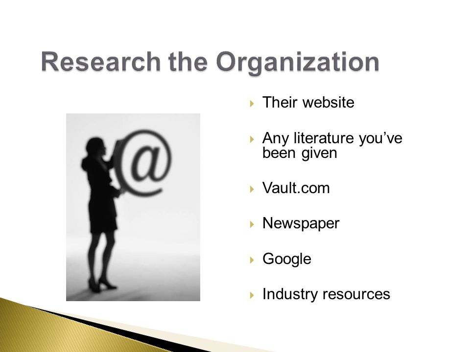  Their website  Any literature you've been given  Vault.com  Newspaper  Google  Industry resources