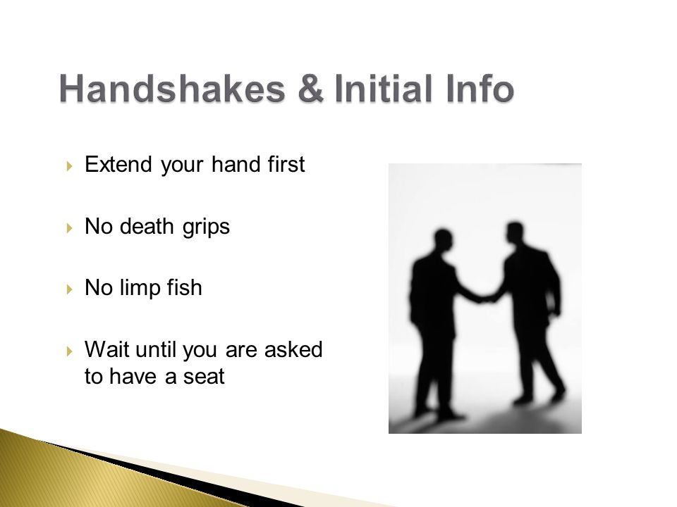  Extend your hand first  No death grips  No limp fish  Wait until you are asked to have a seat
