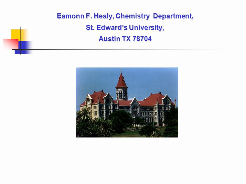 Eamonn F. Healy, Chemistry Department, St. Edward's University, Austin TX 78704