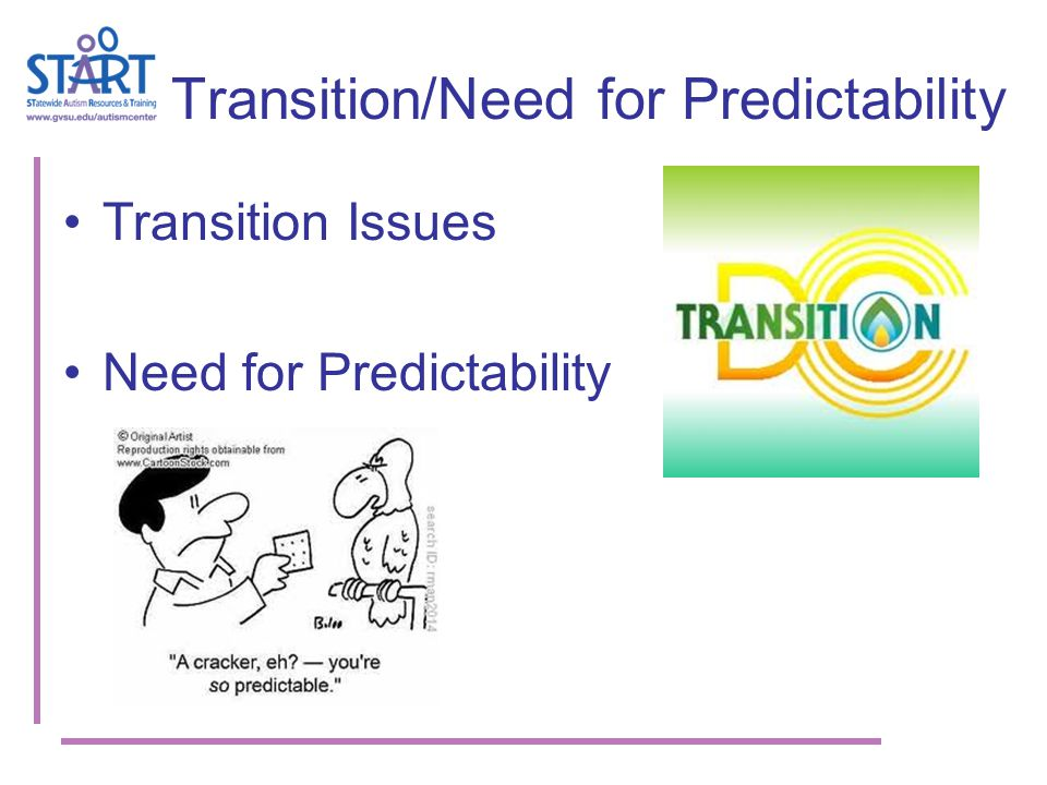 Transition/Need for Predictability Transition Issues Need for Predictability