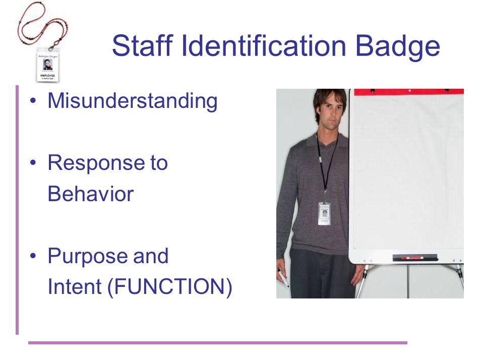 Staff Identification Badge Misunderstanding Response to Behavior Purpose and Intent (FUNCTION)