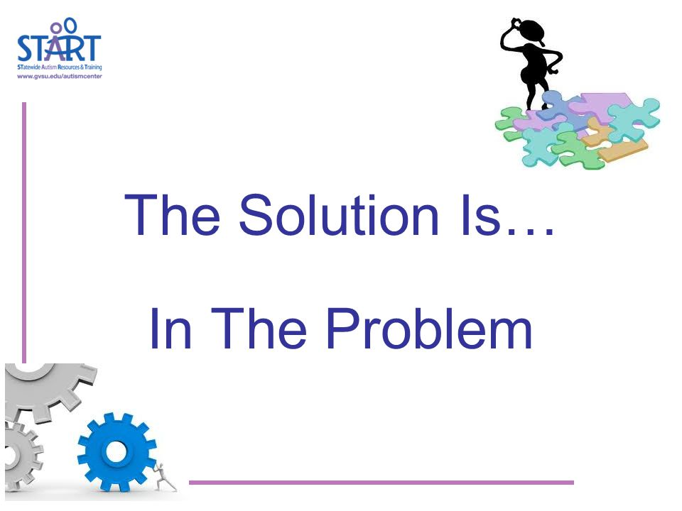 The Solution Is… In The Problem