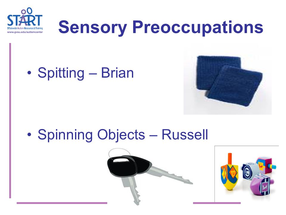 Sensory Preoccupations Spitting – Brian Spinning Objects – Russell