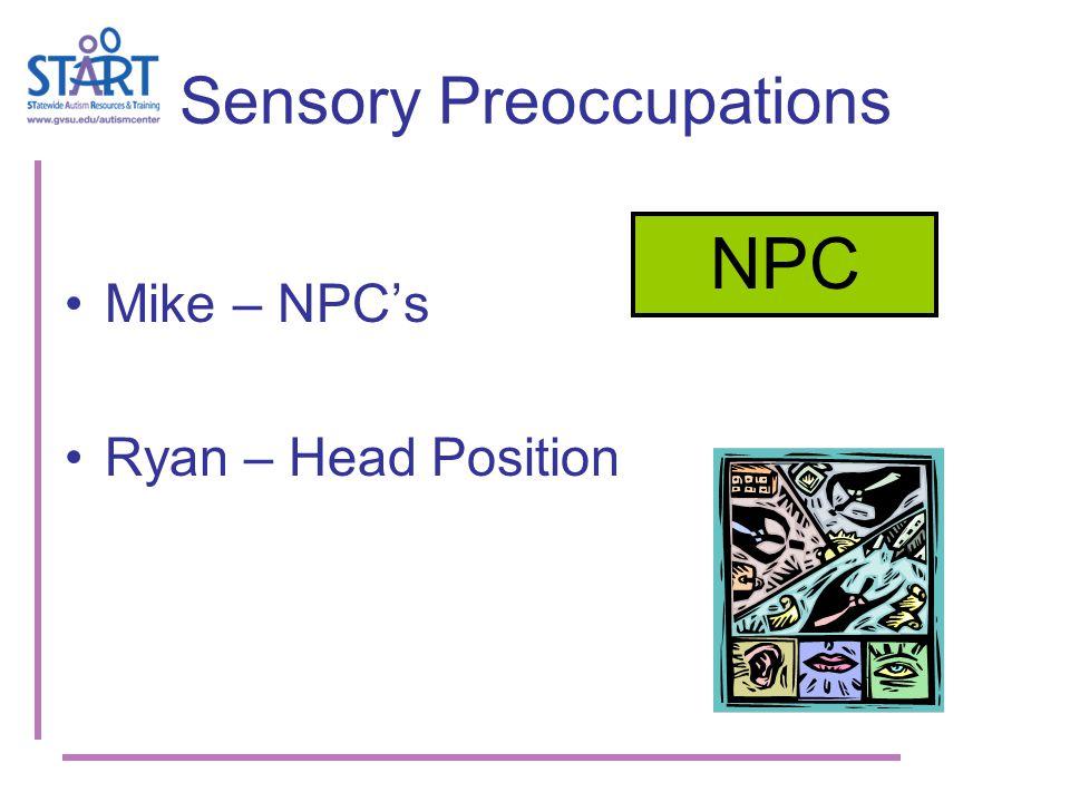 Sensory Preoccupations Mike – NPC's Ryan – Head Position NPC