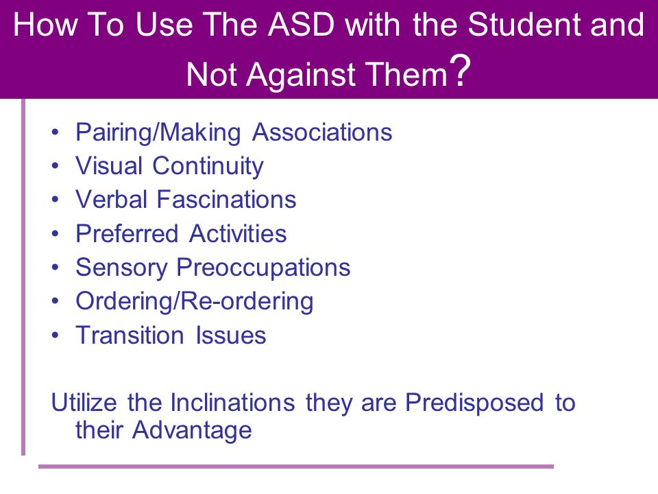 How To Use The ASD with the Student and Not Against Them .