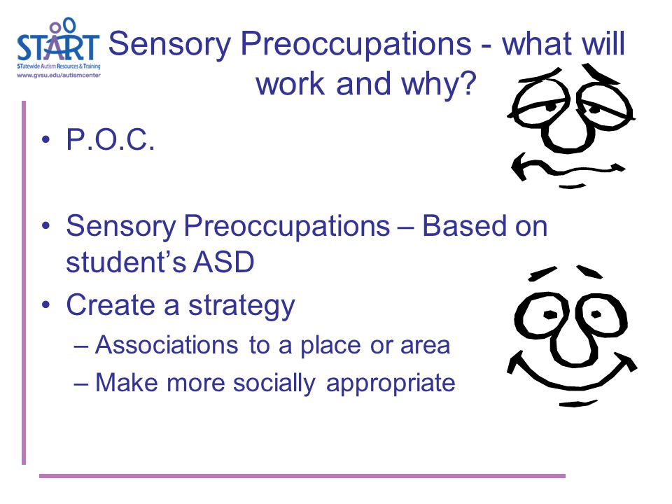 Sensory Preoccupations - what will work and why.P.O.C.
