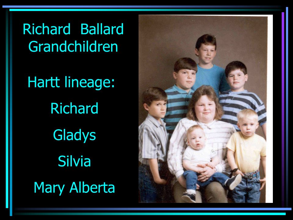 Richard Ballard Grandchildren Hartt lineage: Richard Gladys Silvia Mary Alberta