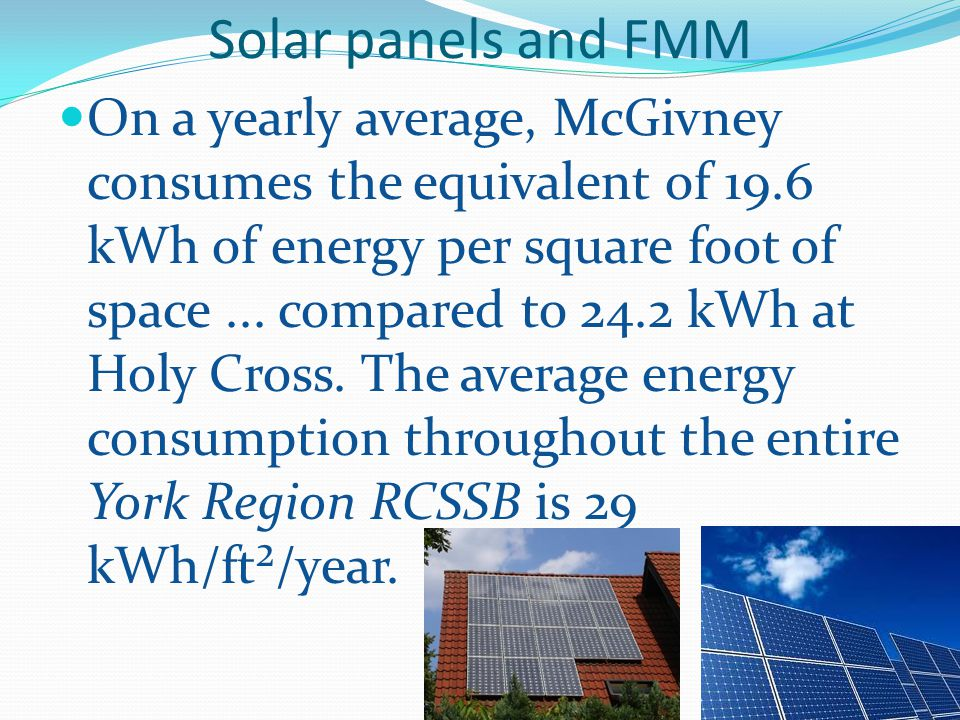 Solar panels and FMM On a yearly average, McGivney consumes the equivalent of 19.6 kWh of energy per square foot of space...
