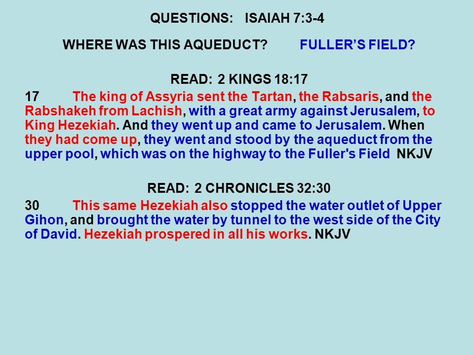 QUESTIONS:ISAIAH 7:3-4 WHERE WAS THIS AQUEDUCT?FULLER'S FIELD.