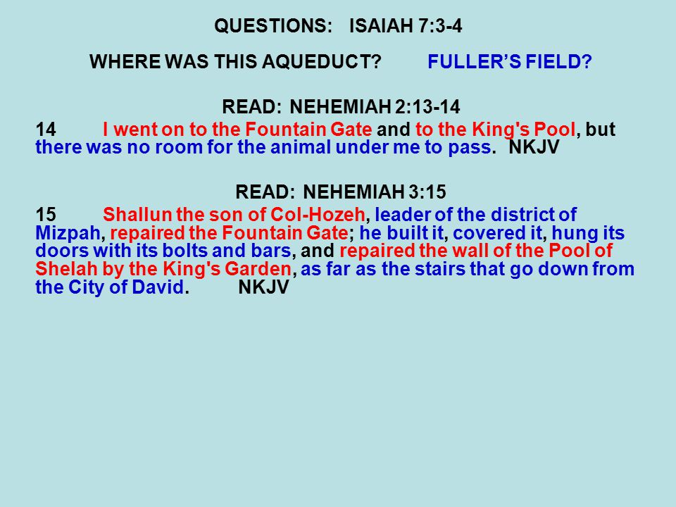 QUESTIONS:ISAIAH 7:3-4 WHERE WAS THIS AQUEDUCT FULLER'S FIELD.
