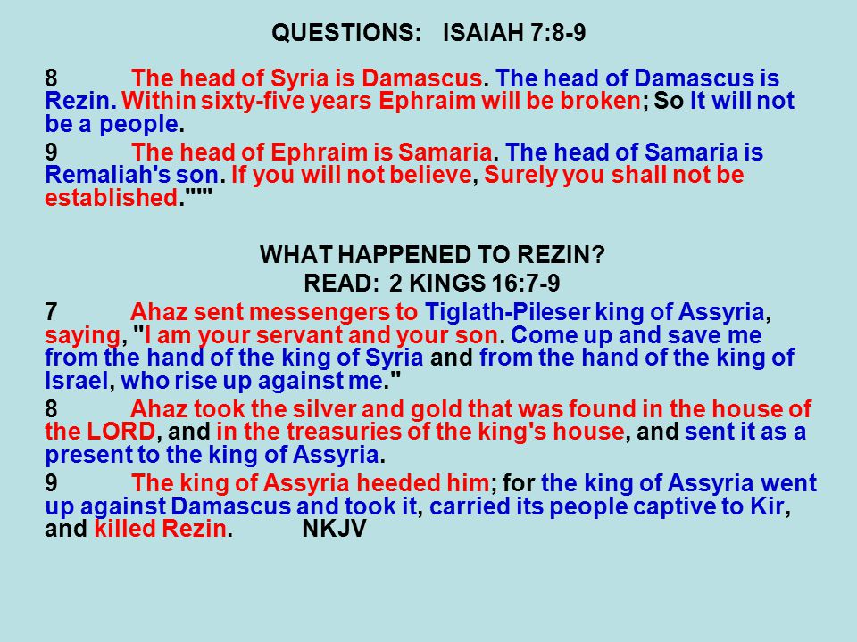 QUESTIONS:ISAIAH 7:8-9 8The head of Syria is Damascus. The head of Damascus is Rezin. Within sixty-five years Ephraim will be broken; So It will not b