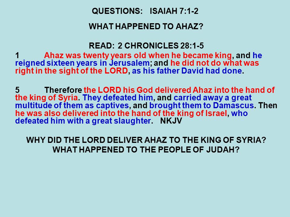 QUESTIONS:ISAIAH 7:1-2 WHAT HAPPENED TO AHAZ.