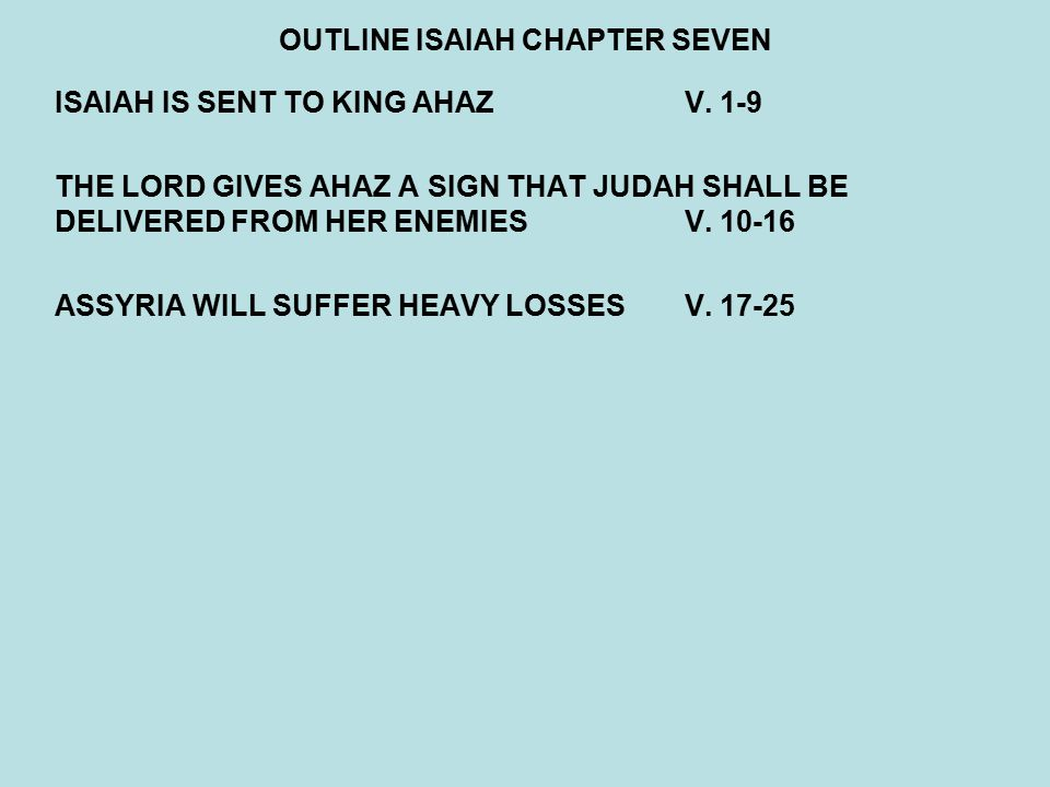 OUTLINE ISAIAH CHAPTER SEVEN ISAIAH IS SENT TO KING AHAZ V.