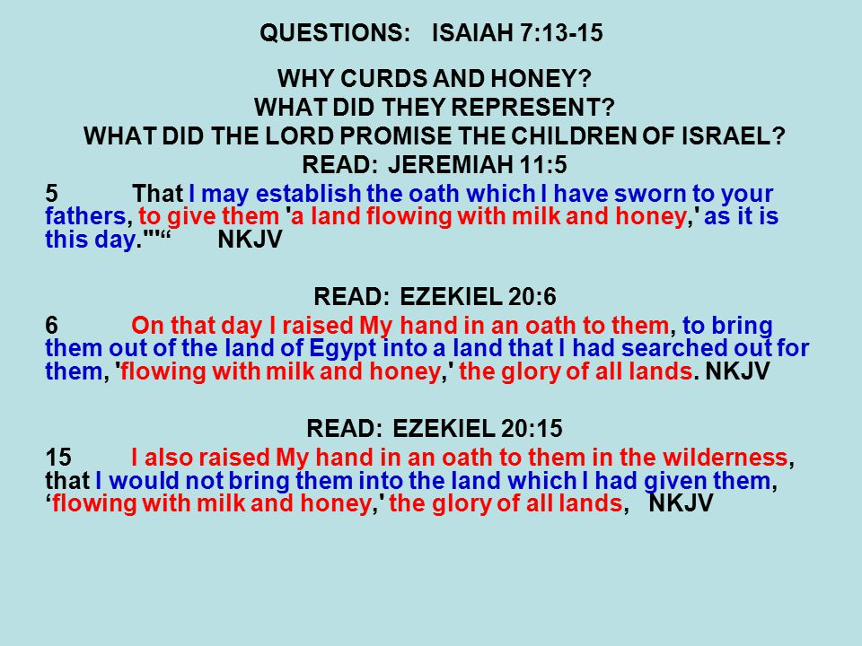 QUESTIONS:ISAIAH 7:13-15 WHY CURDS AND HONEY. WHAT DID THEY REPRESENT.