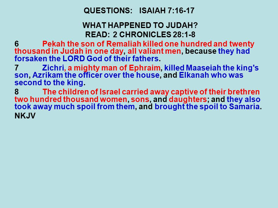 QUESTIONS:ISAIAH 7:16-17 WHAT HAPPENED TO JUDAH.