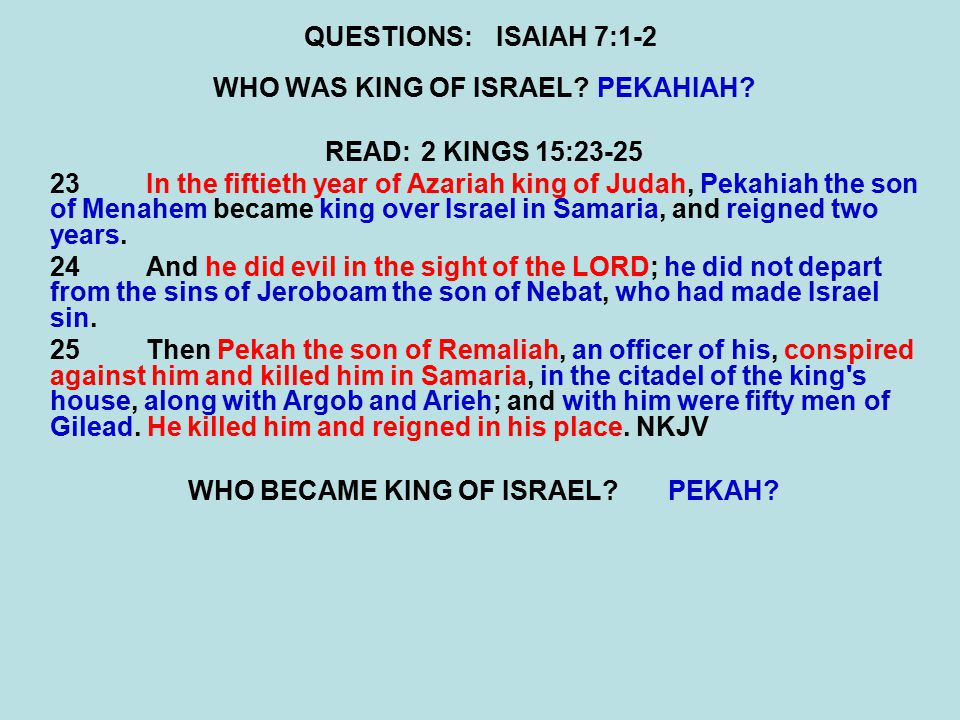 QUESTIONS:ISAIAH 7:1-2 WHO WAS KING OF ISRAEL?PEKAHIAH.