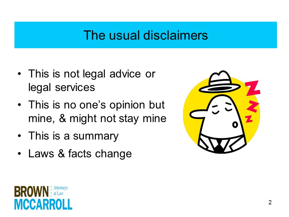 2 The usual disclaimers This is not legal advice or legal services This is no one's opinion but mine, & might not stay mine This is a summary Laws & facts change