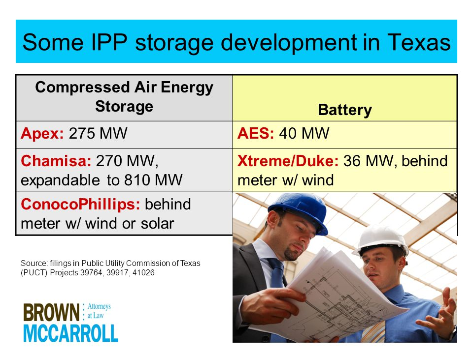 6 Some IPP storage development in Texas Compressed Air Energy Storage Battery Apex: 275 MWAES: 40 MW Chamisa: 270 MW, expandable to 810 MW Xtreme/Duke: 36 MW, behind meter w/ wind ConocoPhillips: behind meter w/ wind or solar Source: filings in Public Utility Commission of Texas (PUCT) Projects 39764, 39917, 41026