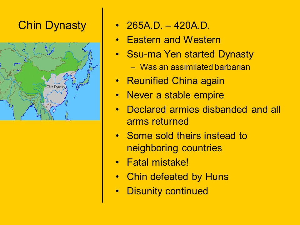 Chin Dynasty 265A.D. – 420A.D. Eastern and Western Ssu-ma Yen started Dynasty –Was an assimilated barbarian Reunified China again Never a stable empir