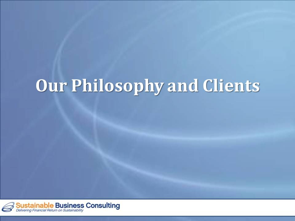 Our Philosophy and Clients