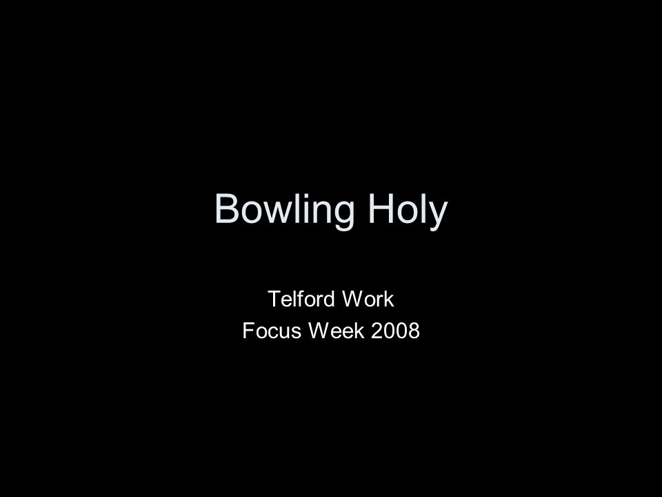 Bowling Holy Telford Work Focus Week 2008
