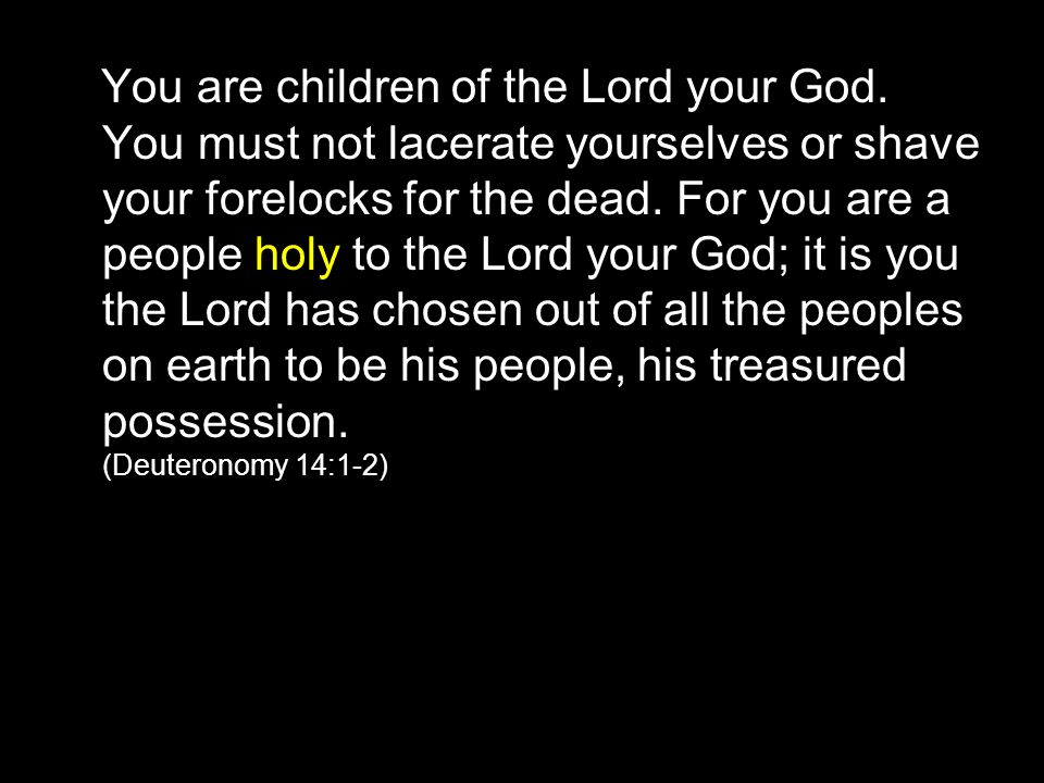 You are children of the Lord your God.