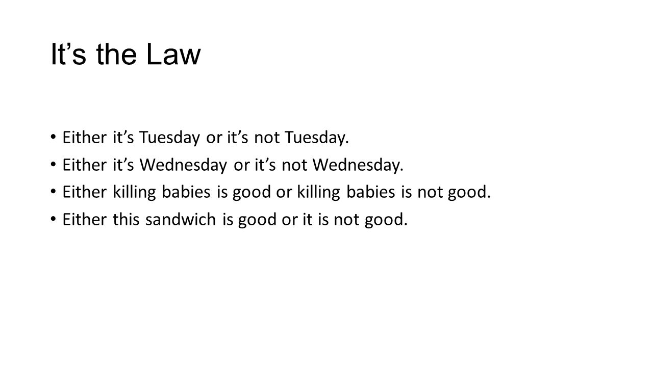 It's the Law Either it's Tuesday or it's not Tuesday.