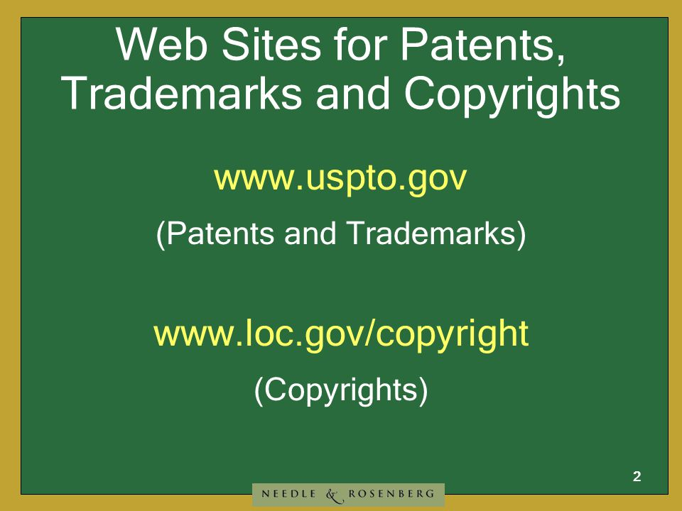 2 Web Sites for Patents, Trademarks and Copyrights www.uspto.gov (Patents and Trademarks) www.loc.gov/copyright (Copyrights)