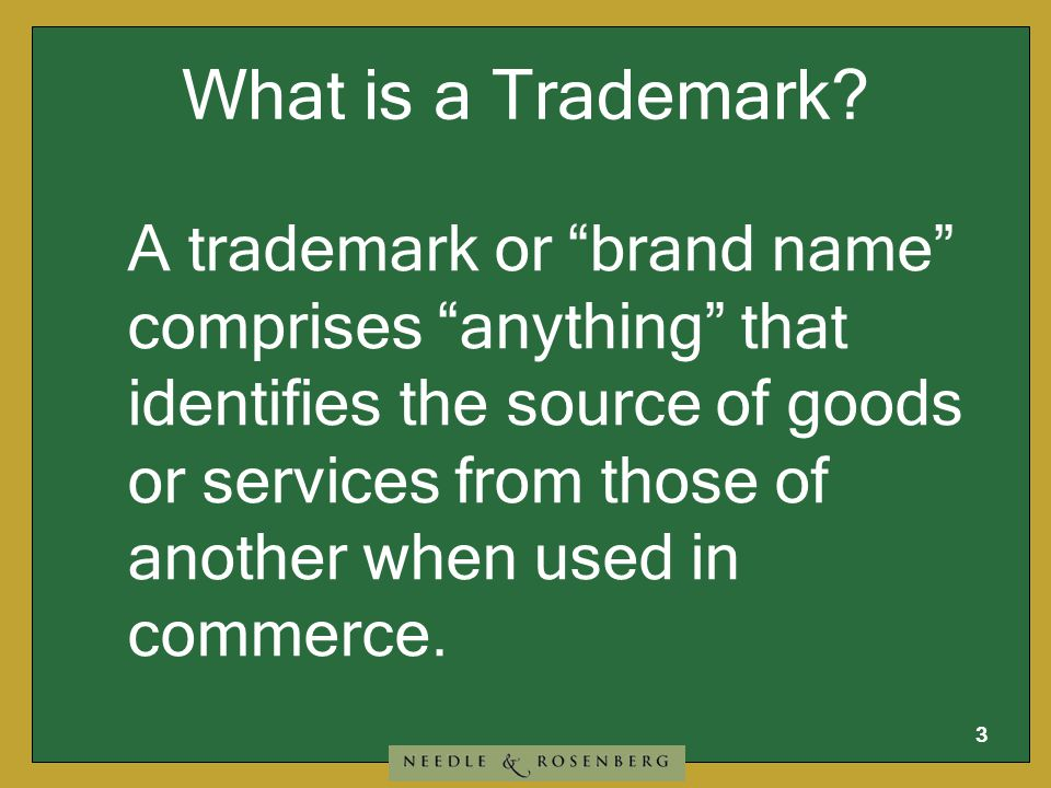 3 A trademark or brand name comprises anything that identifies the source of goods or services from those of another when used in commerce.