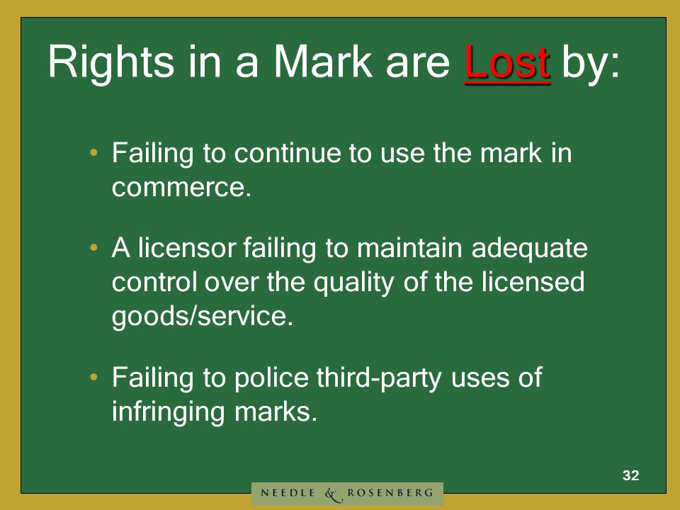 31 Rights in a Mark are Maintained by: Continued use of the mark.