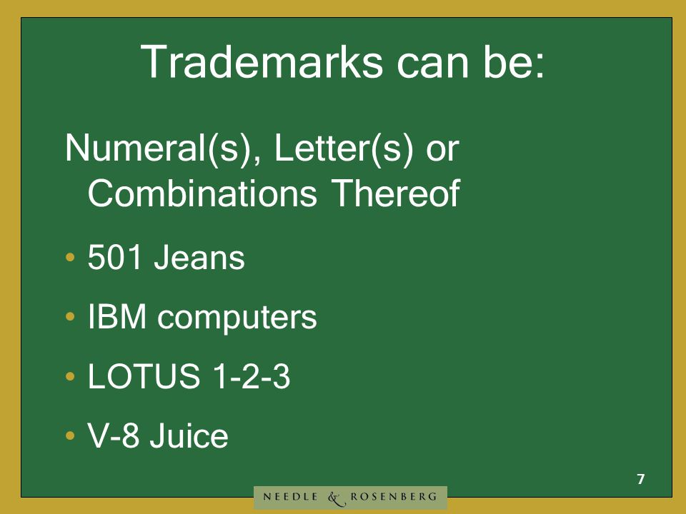 7 Trademarks can be: Numeral(s), Letter(s) or Combinations Thereof 501 Jeans IBM computers LOTUS 1-2-3 V-8 Juice
