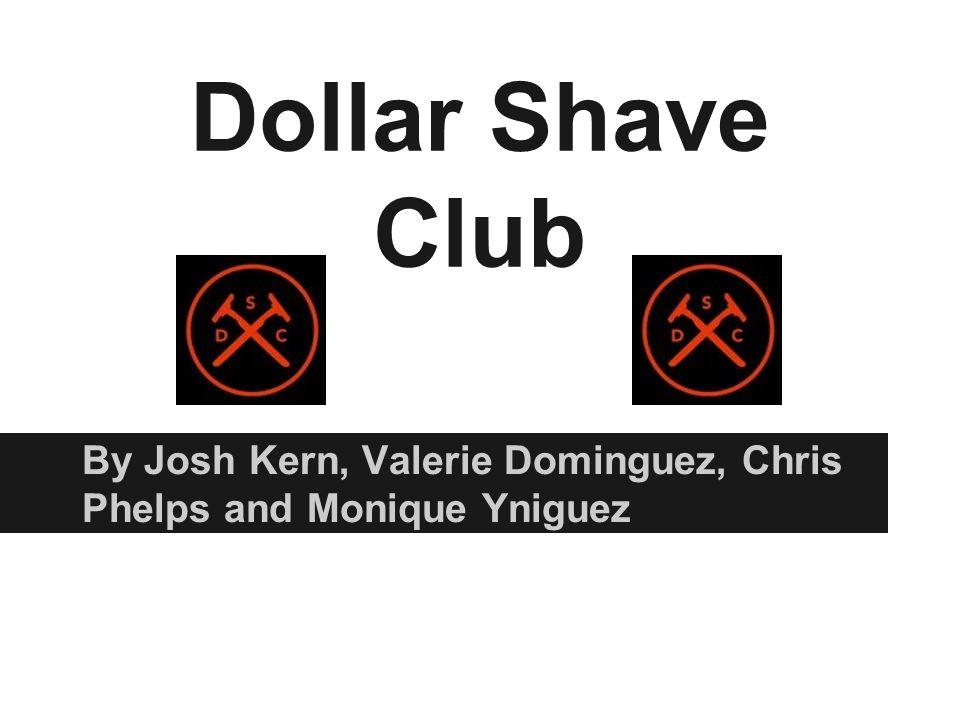 Dollar Shave Club By Josh Kern, Valerie Dominguez, Chris Phelps and Monique Yniguez