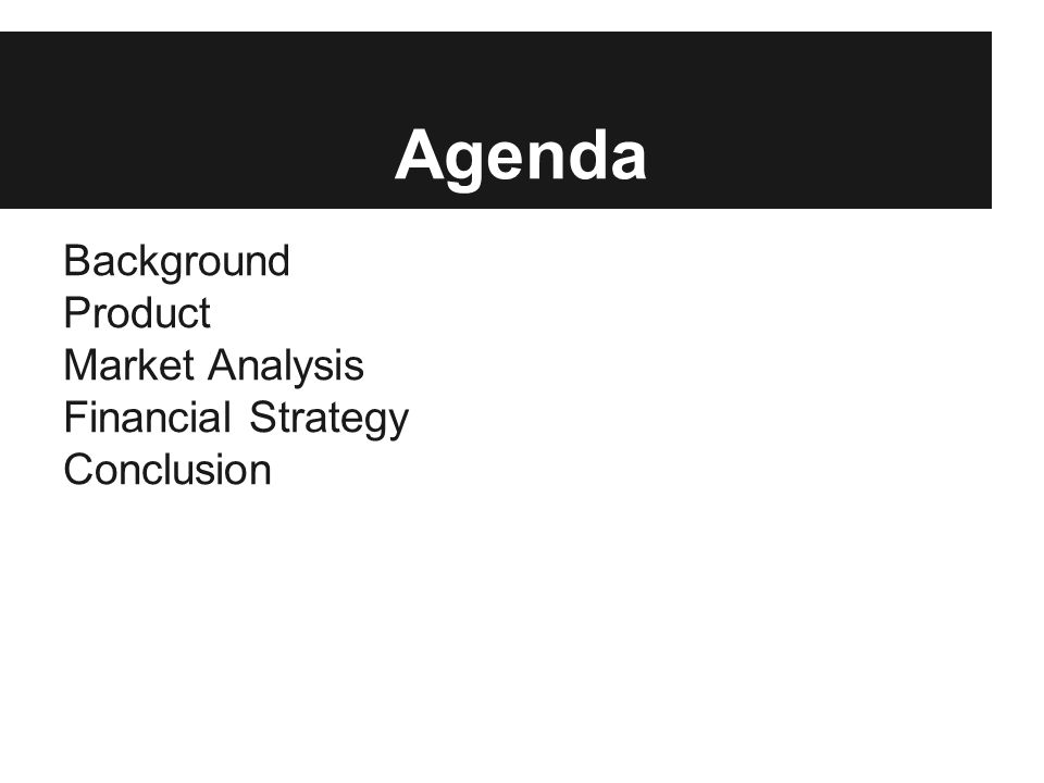 Agenda Background Product Market Analysis Financial Strategy Conclusion