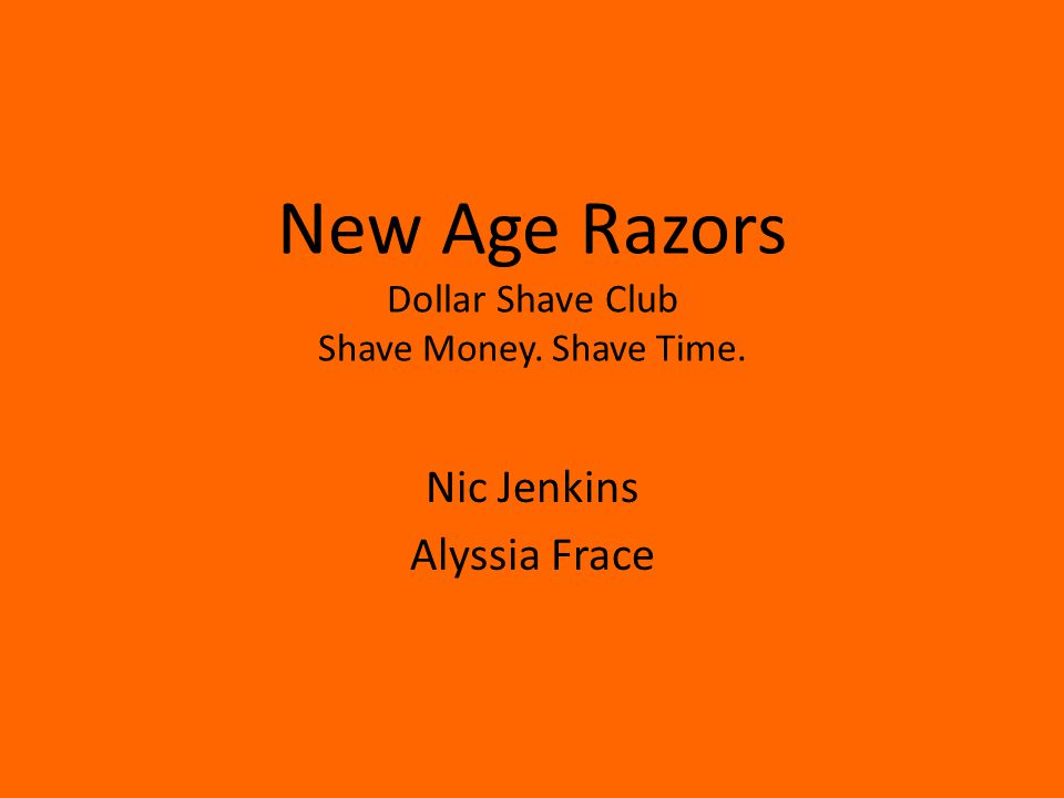 New Age Razors Dollar Shave Club Shave Money. Shave Time. Nic Jenkins Alyssia Frace
