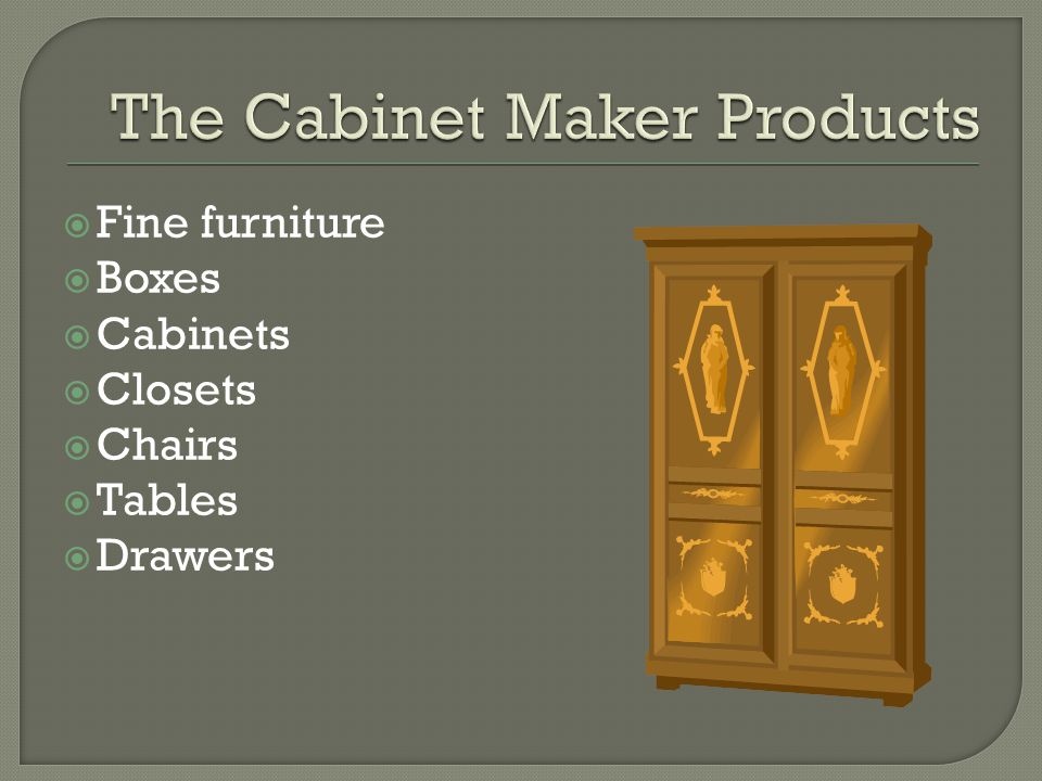  Fine furniture  Boxes  Cabinets  Closets  Chairs  Tables  Drawers
