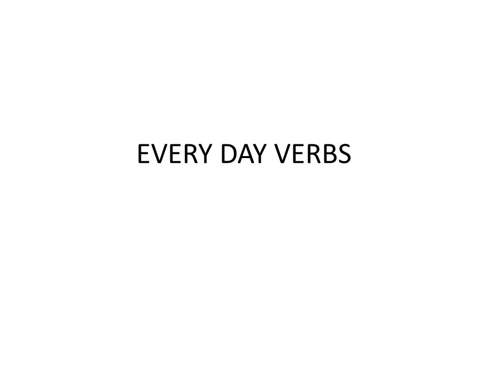 EVERY DAY VERBS