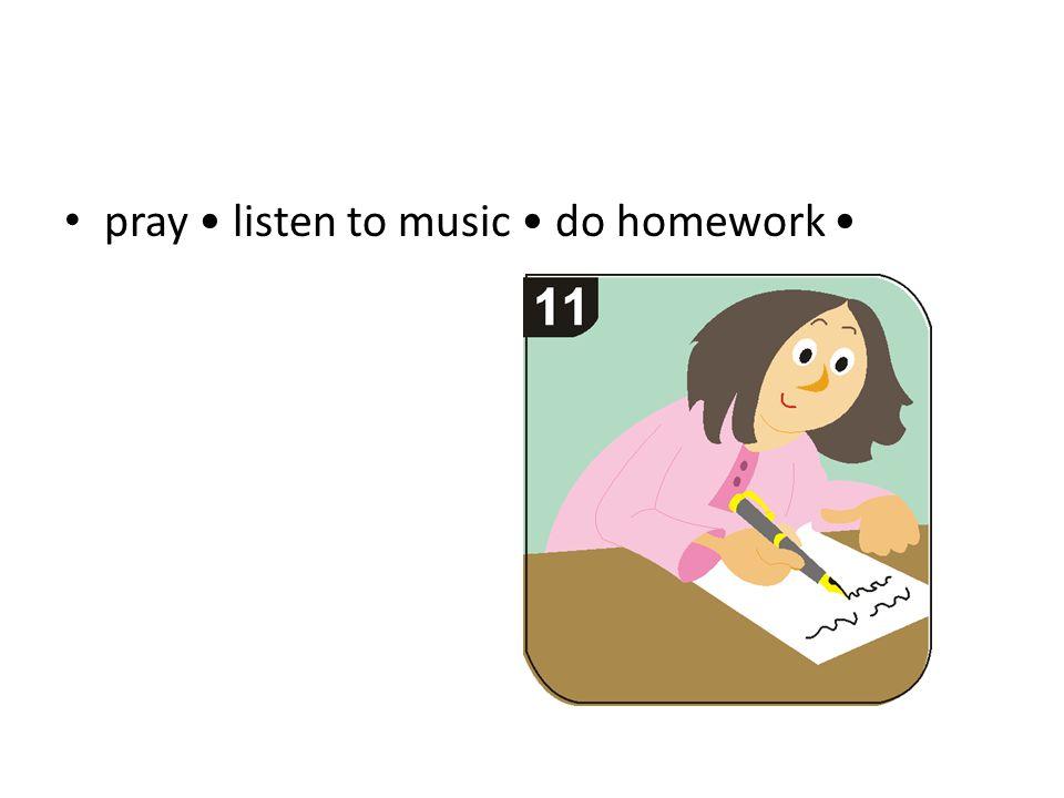 pray listen to music do homework