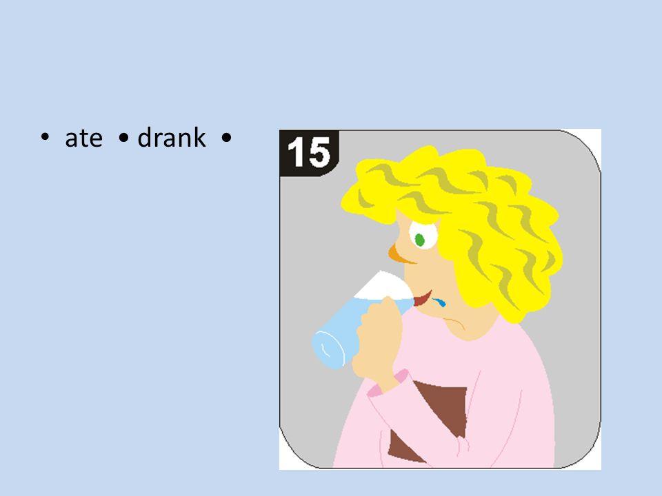 ate drank