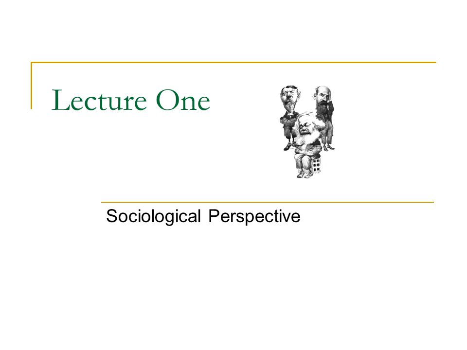 Lecture One Sociological Perspective