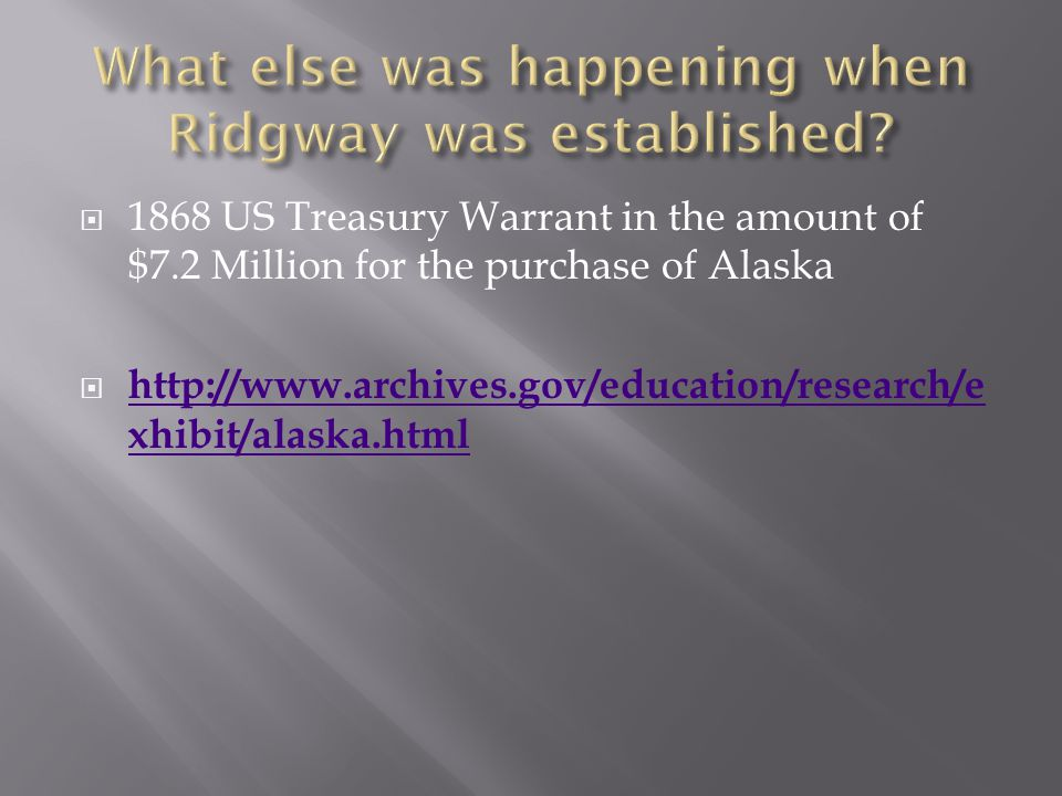  1868 US Treasury Warrant in the amount of $7.2 Million for the purchase of Alaska  http://www.archives.gov/education/research/e xhibit/alaska.html http://www.archives.gov/education/research/e xhibit/alaska.html