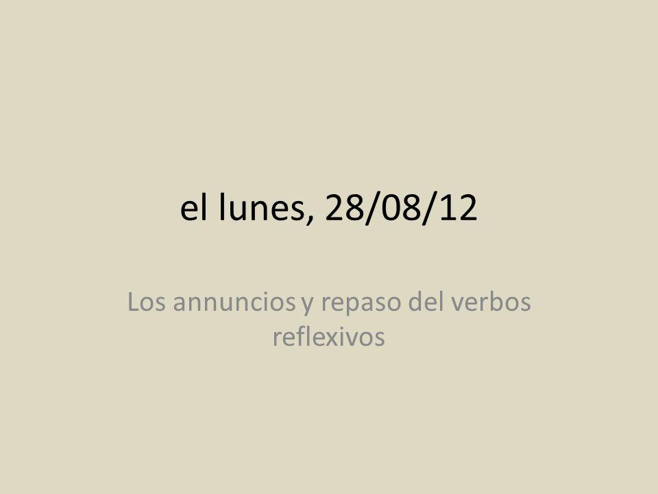 el lunes, 28/08/12 Los annuncios y repaso del verbos reflexivos