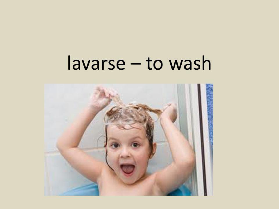 lavarse – to wash