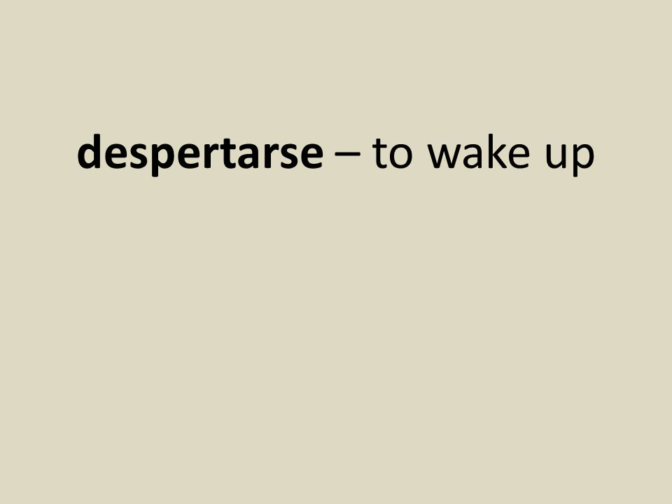 despertarse – to wake up