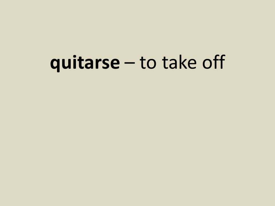 quitarse – to take off