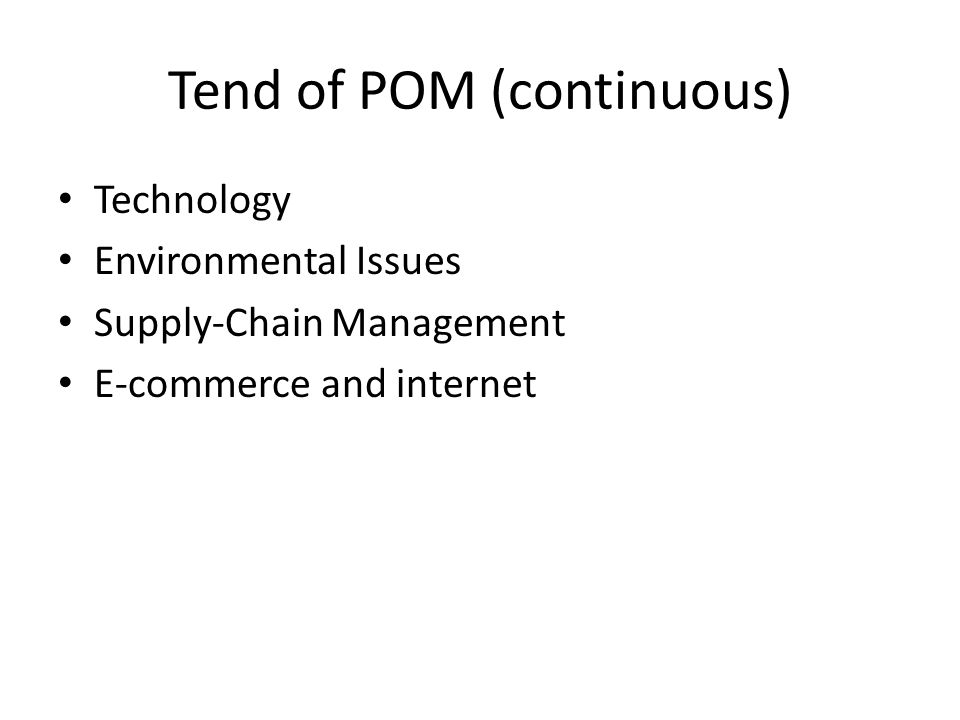 Tend of POM (continuous) Technology Environmental Issues Supply-Chain Management E-commerce and internet