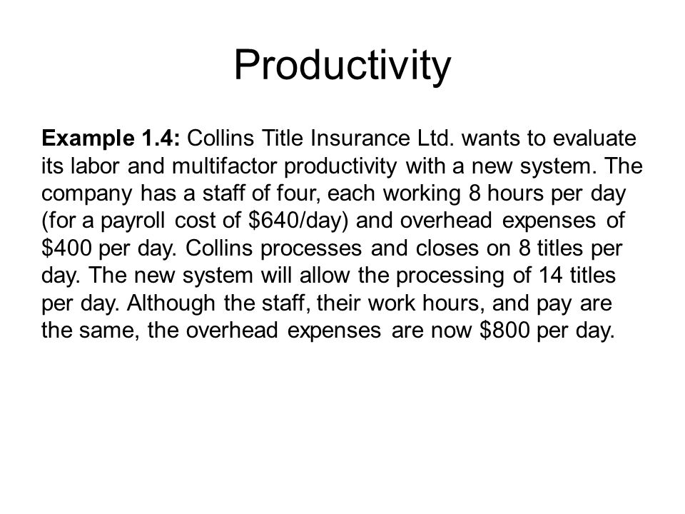 Productivity Example 1.4: Collins Title Insurance Ltd. wants to evaluate its labor and multifactor productivity with a new system. The company has a s
