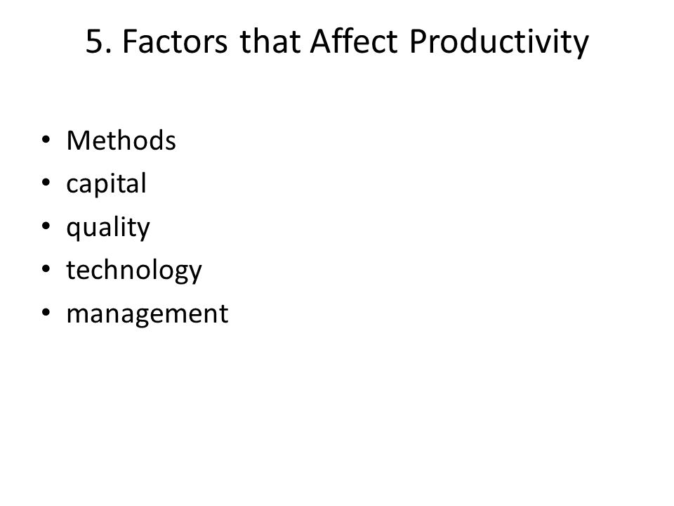 5. Factors that Affect Productivity Methods capital quality technology management