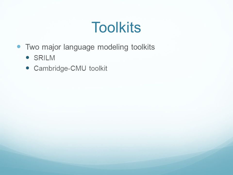 Toolkits Two major language modeling toolkits SRILM Cambridge-CMU toolkit