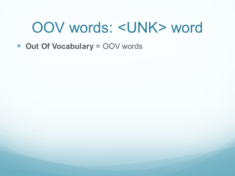 OOV words: word Out Of Vocabulary = OOV words